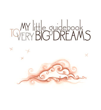My little guidebook to very BIG dreams