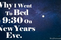 Why I went to bed at 9:30 on New Years Eve.