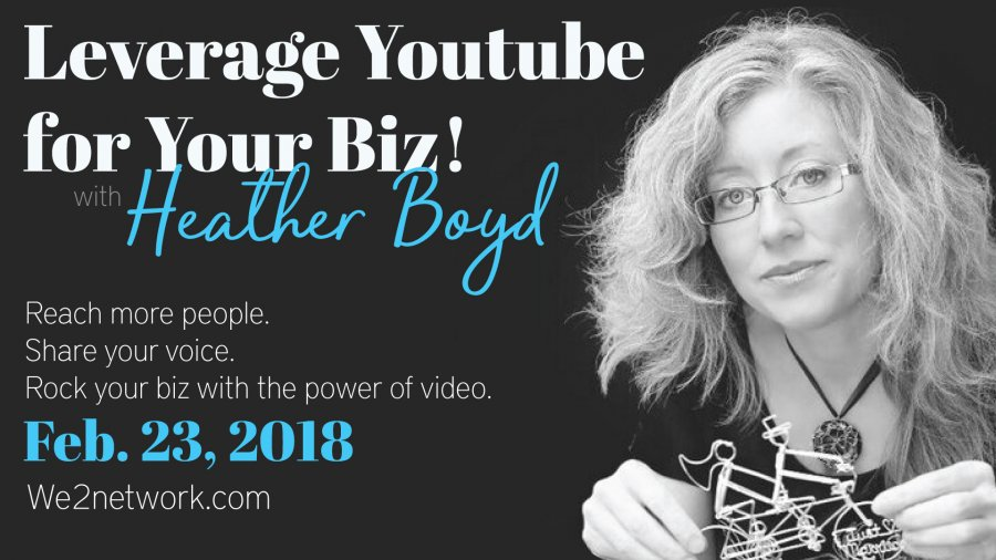Leverage Youtube for Your Biz! with Heather Boyd :: We2Network.com