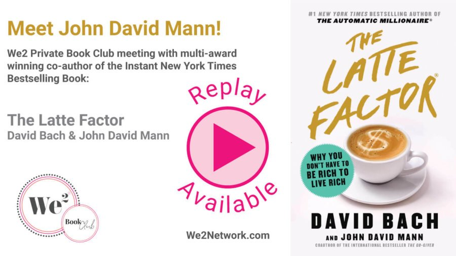 Meet John Mann, co-author (with David Bach) of New York Times Bestselling author of The Latte Factor! - REPLAY Available - We2network