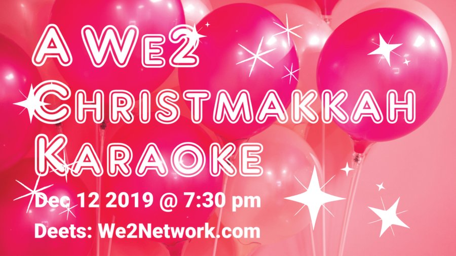 A We2 Christmakkah Karaoke! Do you have to be a great singer? Heck no! Just a willingness to laugh and have fun with the girls! We'll be in a private VIP room, where we can just party like it's 19…ahem 2019! - We2Network.com