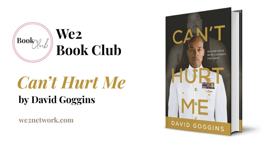 """Can't Hurt Me"" by David Goggins. Master your mind and defy your odds. - We2 Online Book Club"