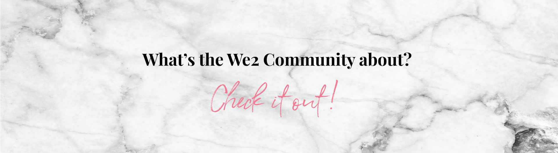 What's the We2 Community about?  Check it out!