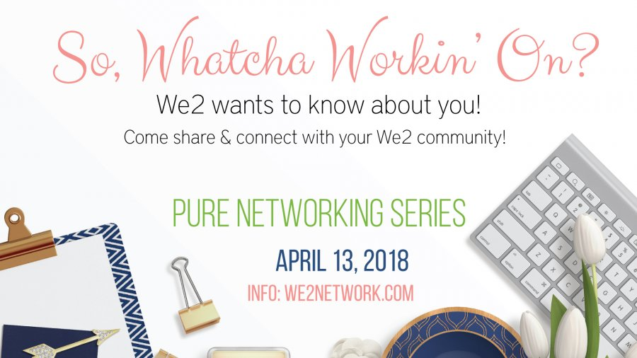 So, Whatcha Workin' on? We2 Pure Networking Ladies Luncheon :: April 13th, 2018 :: Vaudreuil