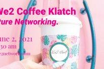 We2 Coffee Klatch Pure Networking June 2 2021