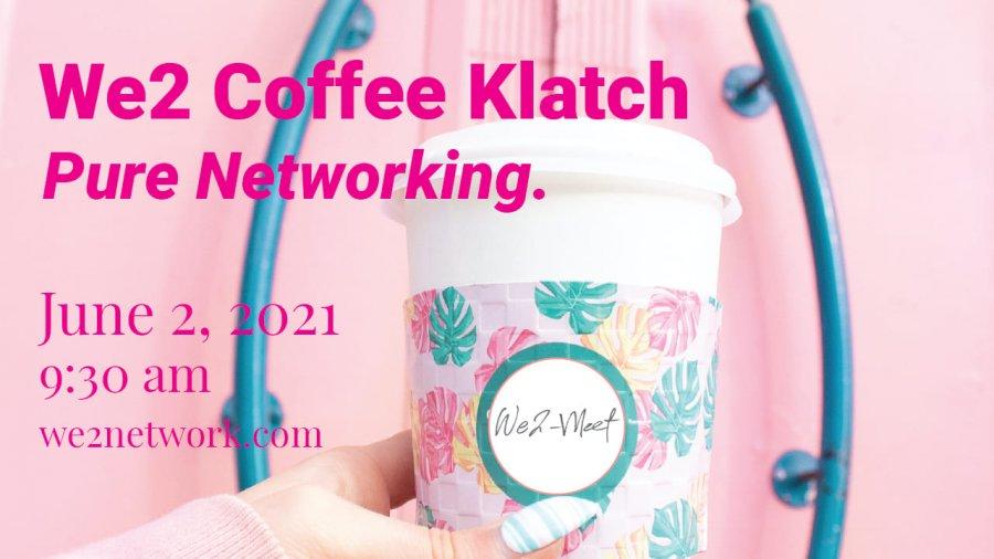 We2 Coffee Klatch Pure Networking June 2 2021 9:30AM EST