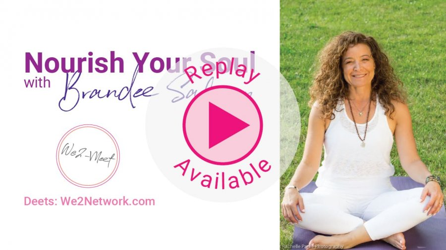 Nourish Your Soul with Brandee Safran REPLAY Available- We2network Workshop
