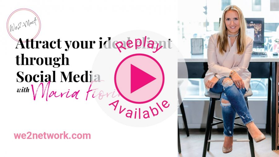 5 steps to attract your ideal client through Social Media with Maria Fiorino - REPLAY Available- We2network Workshop