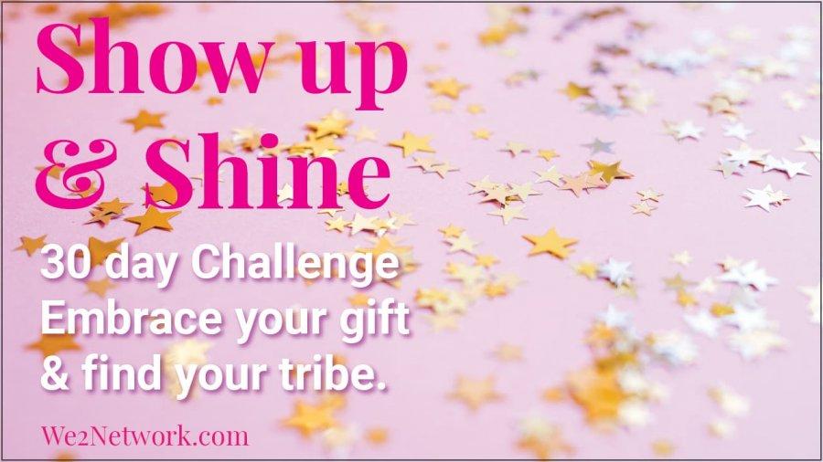 Show Up & Shine! A 30-Day Challenge to ignite your biz! -Sarena Miller | we2network.com
