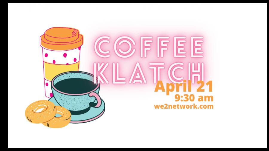 We2 Coffee Klatch April 21 2021 9:30AM EST