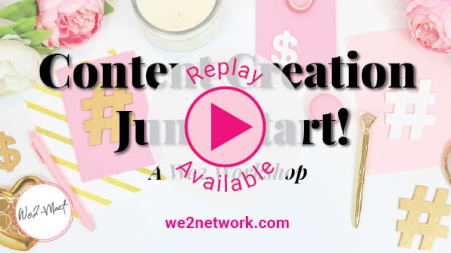 Content Creation Jumpstart! We2network + BusinessBetterment Workshop :: REPLAY AVAILABLE