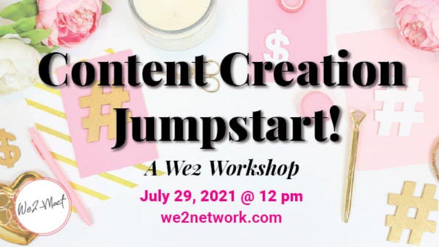 Content Creation Jumpstart! A We2 Workshop.
